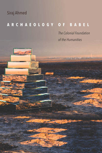 The Achaeology of Babel: The Colonial Foundation of the Humanities