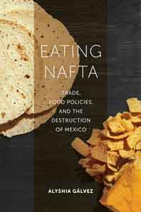 Eating NAFTA: Trade and Food Policies and the Destruction of Mexico